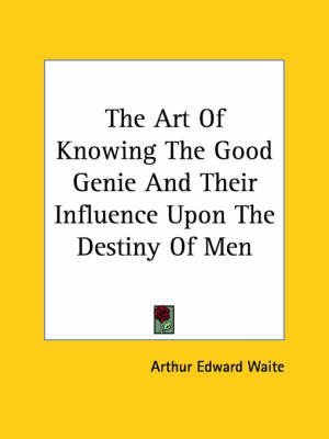 [(The Art of Knowing the Good Genie and Their Influence Upon the Destiny of Men)] [By (author) Professor Arthur Edward Waite] published on (December, 2005)