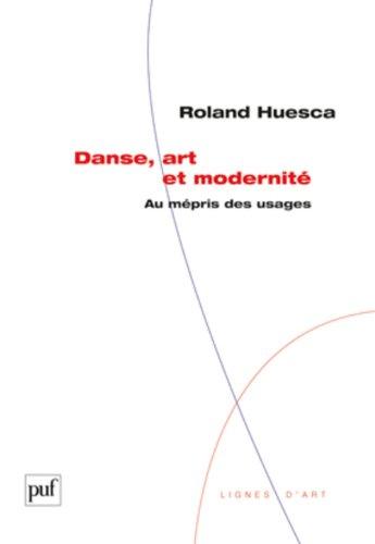 Danse, art et modernité - Au mépris des usages