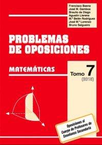 PROBLEMAS DE OPOSICIONES A ENSEÑANZA SECUNDARIA: PROBLEMAS DE OPOSICIONES. TOMO 7 (2015).MATEMÁTICAS