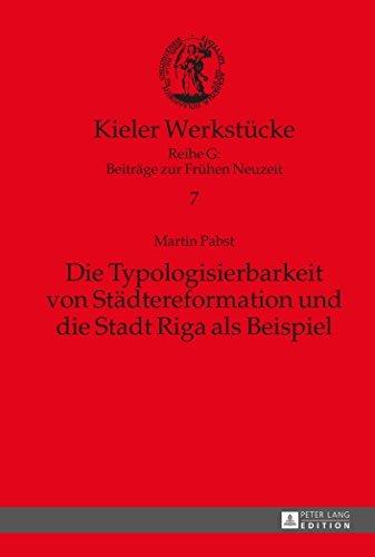 Die Typologisierbarkeit von St????dtereformation und die Stadt Riga als Beispiel (Kieler Werkst????cke) (German Edition) by Martin Pabst (2015-08-24)
