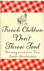 FRENCH CHILDREN DON'T THROW FOOD - PARENTING SECRETS FROM PARIS