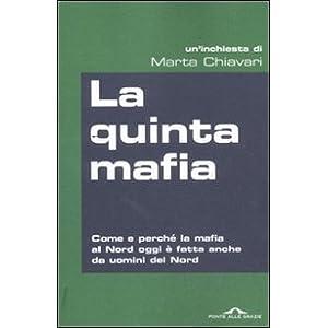 La quinta mafia. Come e perché la mafia al Nord o