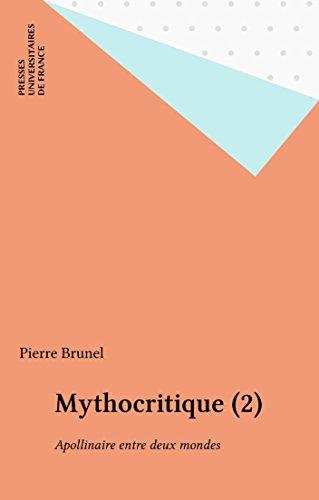 Livre Mythocritique (2): Apollinaire entre deux mondes pdf, epub ebook
