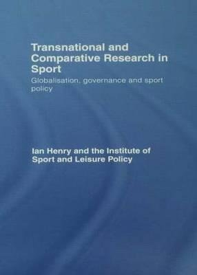 [(Transnational and Comparative Research in Sport : Globalisation, Governance and Sport Policy)] [Edited by Ian Henry] published on (August, 2010)