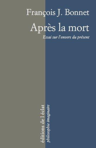 Après la mort : Essai sur l'envers du présent par From Editions de l'Eclat