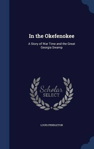 In the Okefenokee: A Story of War Time and the Great Georgia Swamp