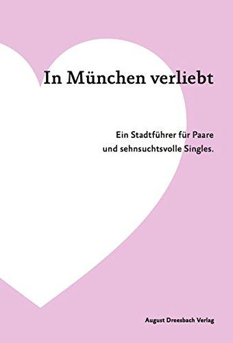 In München verliebt. Ein Stadtführer für Paare und sehnsuchtsvolle Singles