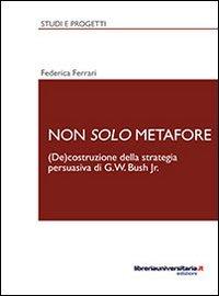 non-solo-metafore-decostruzione-della-strategia-persuasiva-di-g-w-bush-jr-ediz-italiana-e-inglese