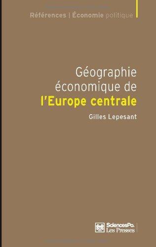 Géographie économique de l'Europe centrale : Recomposition et européanisation des territoires par Gilles Lepesant