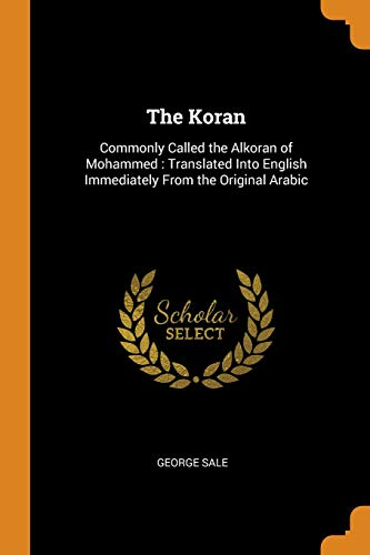The Koran: Commonly Called the Alkoran of Mohammed: Translated Into English Immediately from the Original Arabic