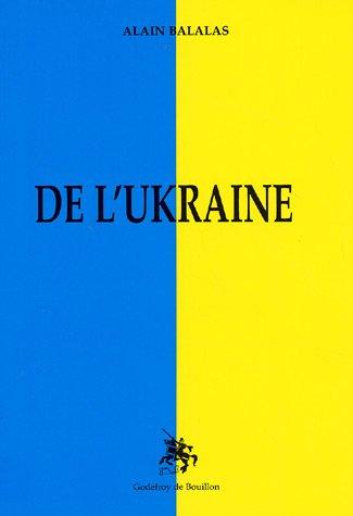 De l'Ukraine : Petit précis géopolitique, historique, et religieux