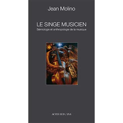 Le singe musicien : Essais de sémiologie et d'anthropologie de la musique