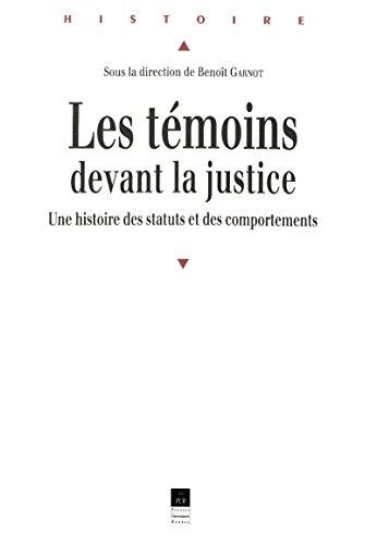 Les témoins devant la justice: Une histoire des statuts et des comportements par Collectif