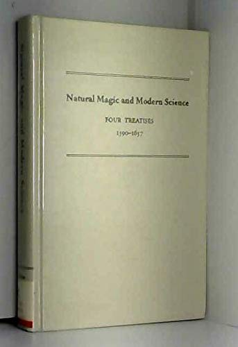 Natural Magic and Modern Science: Four Treatises, 1590-1657 (MEDIEVAL AND RENAISSANCE TEXTS AND...