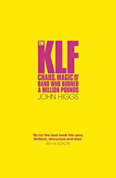 The KLF: Chaos, Magic and the Band who Burned a Million Pounds by [Higgs, John]