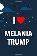 I Love Melania Trump: Lined Notebook with Monthly Planner for Fans Paperback