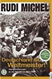 Deutschland ist Weltmeister!: Meine Erinnerungen an das Wunder von Bern 1954