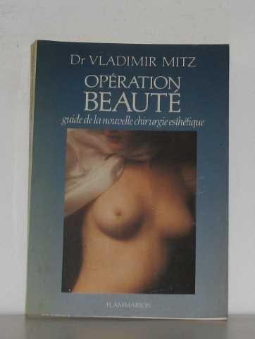 Operation Beaute Guide de la Nouvelle Chirurgie Esthetique par Mitz Vladimir