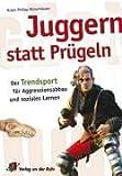 Juggern statt Prügeln: Der Trendsport für Aggressionsabbau und soziales Lernen