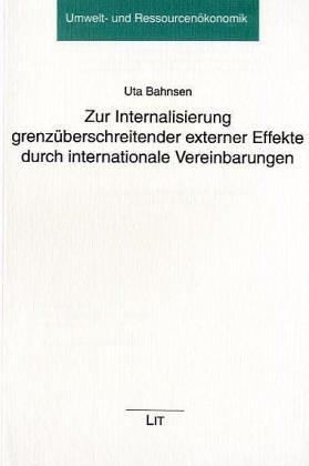 Zur Internalisierung grenzüberschreitender externer Effekte durch internationale Vereinbarungen, dargestellt am Beispiel des Übereinkommens zum Schutz ... Ostseegebietes von 1992 (Helsinki-Konvention)