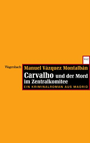 Carvalho und der Mord im Zentralkomitee: Ein Kriminalroman aus Madrid (Ein Pepe-Carvalho-Krimi) (Der In übersetzung Demokratie)