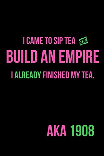 I Came to Sip Tea and Build an Empire I Already Finished My Tea AKA 1908: Inspirational Quotes Blank Lined Journal Sip Business