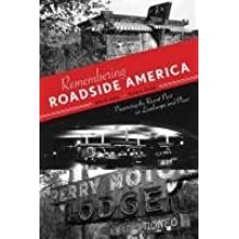 Remembering Roadside America: Preserving the Recent Past as Landscape and Place by John A. Jakle (2011-09-16)