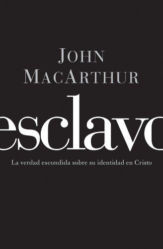 Esclavo: La verdad escondida sobre tu indentidad en Cristo por John F. MacArthur