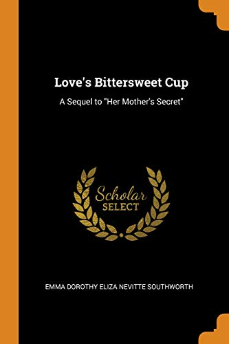 Love's Bittersweet Cup: A Sequel to Her Mother's Secret Bittersweet Cup