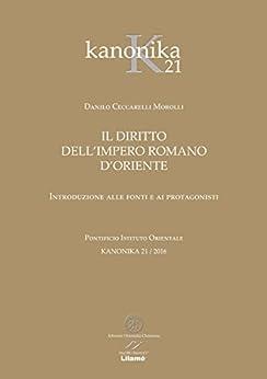 IL DIRITTO DELL'IMPERO ROMANO D'ORIENTE: Introduzione alle fonti e ai protagonisti (KANONIKA Vol. 21) di [Morolli, Danilo Ceccarelli]