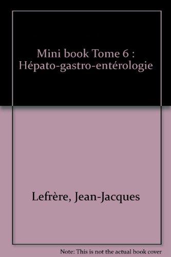 Mini book 6 : hépato - gastro - entérologie