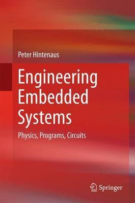 [Engineering Embedded Systems: Physics, Programs, Circuits] (By: Peter Hintenaus) [published: November, 2014]