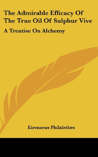 The Admirable Efficacy of the True Oil of Sulphur Vive: A Treatise on Alchemy
