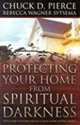 Protecting Your Home from Spiritual Darkness: 10 Steps to Help You Clean House, Place Jesus in Authority and Make Your Home a Safe Place