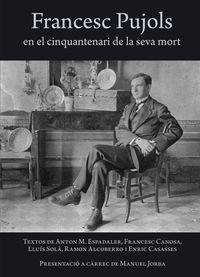 Francesc Pujols en el cinquantenari de la seva mort