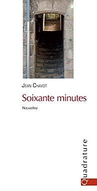 Soixante minutes par Jean Chavot