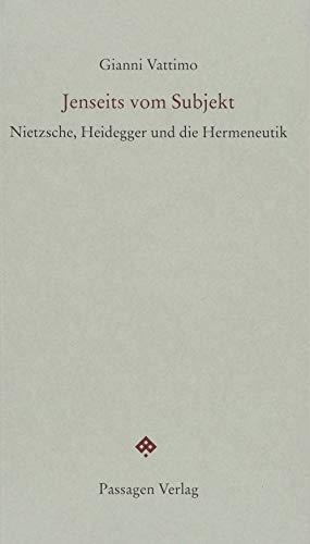Jenseits vom Subjekt: Nietzsche, Heidegger und die Hermeneutik (Passagen forum)