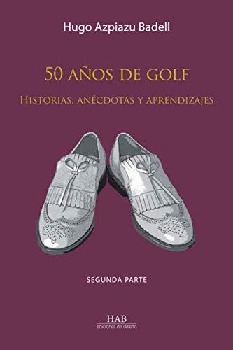 50 años de golf. Historias, anécdotas y aprendizajes. Segunda parte