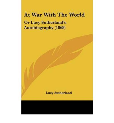 At War with the World: Or Lucy Sutherland's Autobiography (1868) (Hardback) - Common