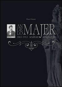 Angelo Majer, 1865-1913 scultore intagliatore. Ediz. illustrata por Flavio Vizzutti