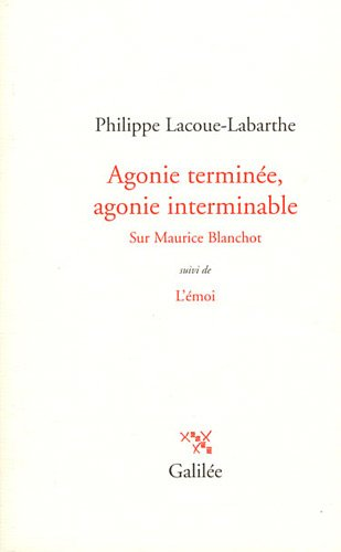 Agonie terminée, agonie interminable sur Maurice Blanchot : Suivi de L'émoi par Philippe Lacoue-Labarthe