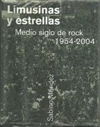 Limusinas y estrellas - medio siglo de rock 1954-2004 por Sabino Mendez