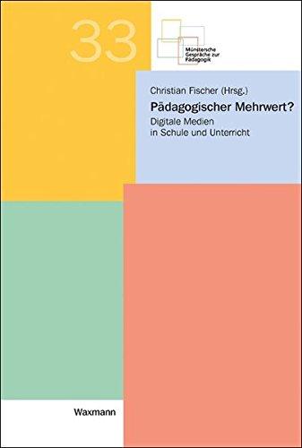 Pädagogischer Mehrwert?: Digitale Medien in Schule und Unterricht (Münstersche Gespräche zur Pädagogik)
