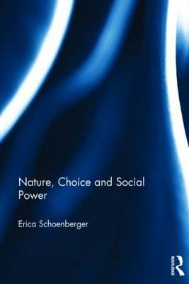 [(Nature, Choice and Social Power)] [By (author) Erica Schoenberger] published on (September, 2014)