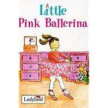 Little Pink Ballerina (Little Dancing Stories)