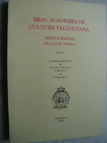 REAL ACADEMIA DE CULTURA VALENCIANA. MONOGRAFÍAS (ANEJOS DE ANALES) La jurisdicción civil del Justicia de Valencia.