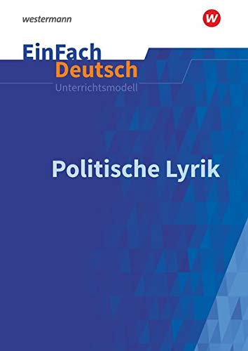 EinFach Deutsch Unterrichtsmodelle: Politische Lyrik: Gymnasiale Oberstufe