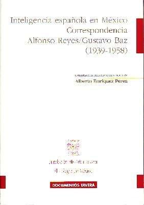 INTELIGENCIA ESPAÑOLA EN MEXICO. CORRESPONDENCIA ALFONSO REYES/GUSTAVO BAZ, 1939-1958