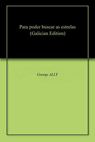 Para poder buscar as estrelas (Galician Edition) por George ALLY