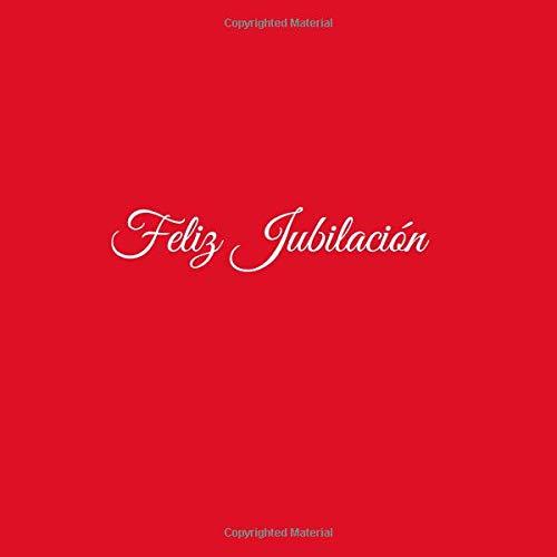 Feliz Jubilación ..: Libro De Visitas Feliz Jubilación Happy Retirement ideas regalos decoracion accesorios fiesta libro de recuerdos firmas invitados jubilacion retiro 21 x 21 cm Cubierta Rojo por S. Libros Rojo